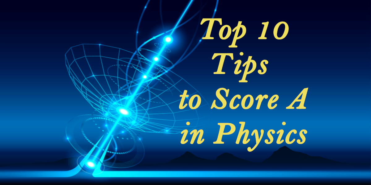 Top 10 tips to Score A in O Level Physics